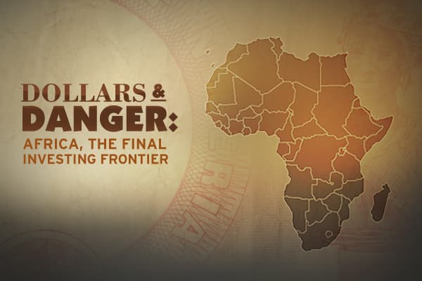 "The greatest economic crisis since the Great Depression may be the investment opportunity of a lifetime in one of the world's most dangerous places – Africa.CNBC's Erin Burnett travels to a continent rich in natural resources to find out why some investors believe the rewards are worth the risks.""""  - see upcoming show times."