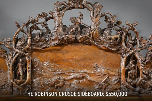 : $550,000 The Robinson Crusoe sideboard was made around 1862 by Garrard Robinson. The detailed carvings on the sideboard represent the events from Daniel Defoe's epic novel of the same name.