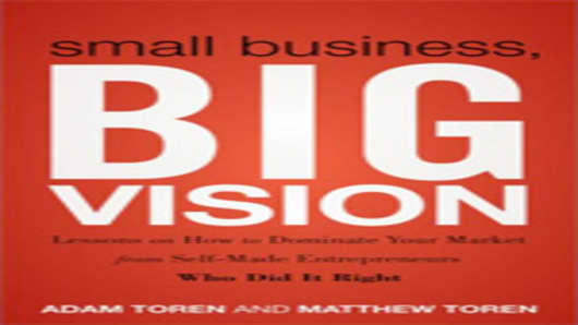 Small Business, Big Vision: Lessons on How to Dominate Your Market from Self-Made Entrepreneurs Who Did it Right.