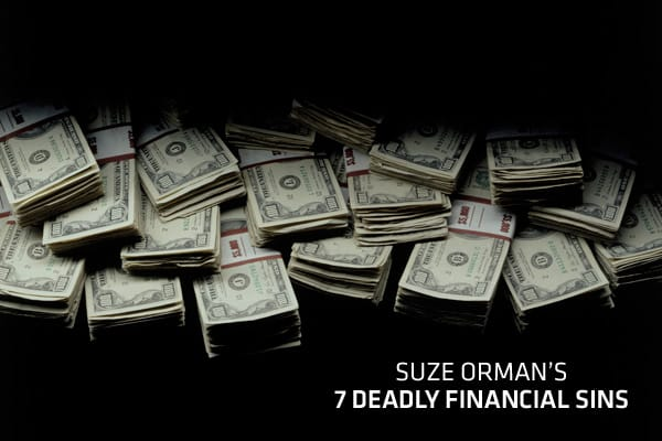 People are always asking me for advice on what to do with their money. But if you really want to get ahead financially, the smarter question is what you do with your money.Click ahead to see my Seven Deadly Financial Sins and how you can avoid them.