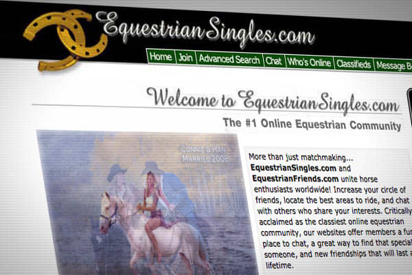 "Founded in 2001, is a place for horse lovers to meet online, and hopefully find love. Founders Marcia Zwilling and Jan Mirkin-Earley came up with the idea after Zwilling met a young couple who had met on a trail ride. More than 10 years later, the site boasts over 102,000 members worldwide and thousands of success stories and marriages.Not only do members share a love of horses, they understand the time, energy and commitment owning a horse requires.""This type of online community is unprecedente"