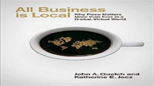 All Business Is Local by John A. Quelch and Katherine E. Jocz