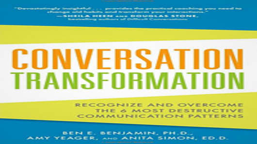 Conversation Transformation by Ben E. Benjamin, PH.D., Amy Yeager, and Anita Simon, ED.D.