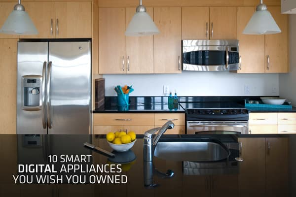 10 smart digital appliances you wish you owned - Home appliances that we thought ...