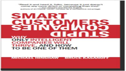 Smart Customers, Stupid Companies by Michael Hinshaw & Bruce Kasanoff