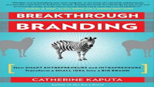 Breakthrough Branding: How Smart Entrepreneurs and Intrapreneurs Transform a Small Idea into a Big Brand