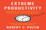 "Extreme Productivity: Boost Your Results, Reduce Your Hours"" by Robert C. Pozen"