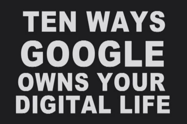 Ten ways Google owns your digital life