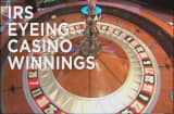 IRS eyeing casino winnings