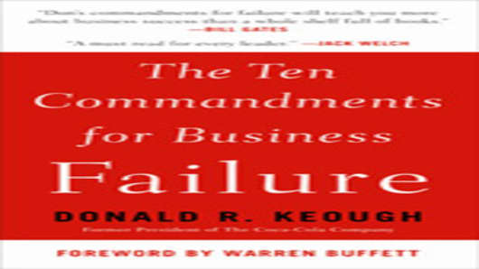 The Ten Commandments For Business Failure - by Donald R. Keough