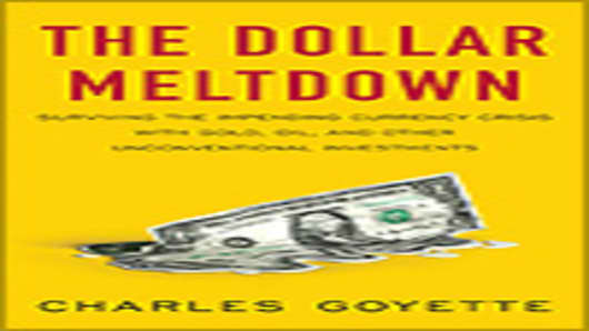 Dollar Meltdown, by Charles Goyette