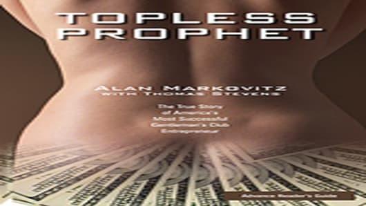 "Alan Markovitz's ""Topless Prophet: The True Story of America's Most Successful Gentleman's Club Entrepreneur"""