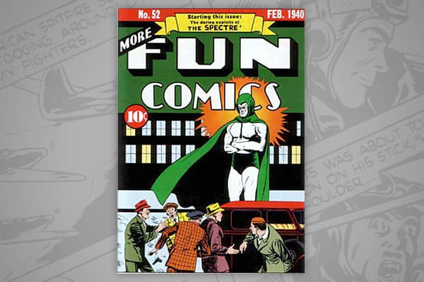 """CGC NM value: $213,000 Issue dated: February 1940 """"More Fun Comics"""" existed between 1935 and 1947. Although the legacy of the series continued in superhero characters such as Aquaman, the most valuable comic in the series-- and what is estimated to be the 10th most expensive of all-time--is issue #52, which introduced another preeminent superhero, The Spectre."""