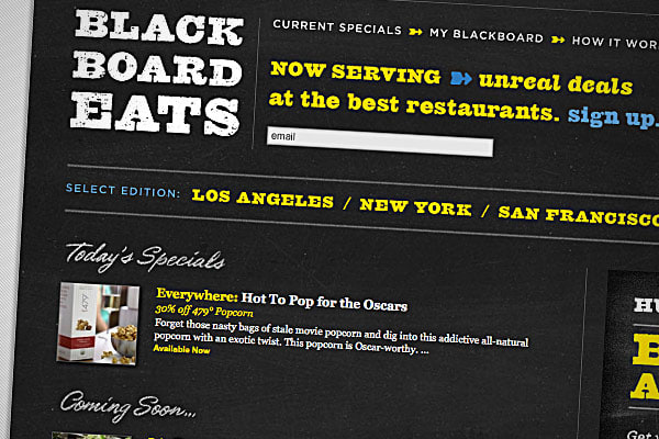 """Website:  There are other restaurant sale sites, and the Grouponites always feature dining deals as well, but BlackboardEats is the name that gets praised on foodie message boards for featuring buzzworthy restaurants. They recently began charging $1 to get your deal pass code, or $20 annually for unlimited deals. 30% off lunch or dinner at Pane e Vino in L.A. and 30% off Brunch, Lunch, or Dinner at Pure Food & Wine in NYC. Restaurant.com commonly offers """"$10 for $25"""" deals for local restaurants."""