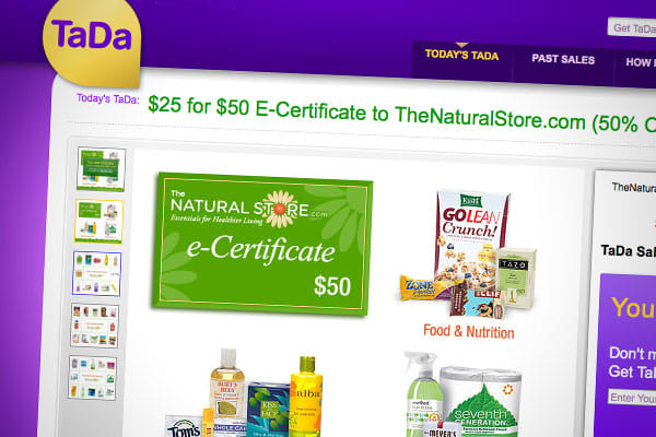 """Website: TaDa is a group sale site that often features health and beauty aide web stores, as well as jewelry and accessories. If enough people click to trigger each day's deal, say """"ta da,"""" because the deal is on.  Tada recently offered $25 for a $50 gift certificate to TheNaturalStore.com and offered prior half-off deals for Dermstore, Drugstore.com, LuckyVitamin.com, and Beauty.com. The majority of the Grouponites regularly offer daily deals on spas and salons."""