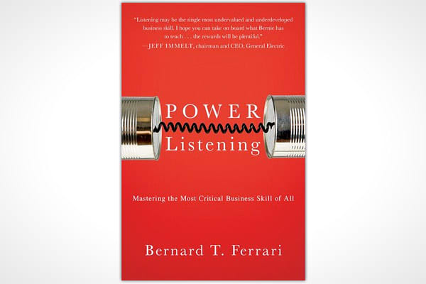 """By Bernie FerrariPages: 208Publisher: PortfolioPublication Date: March 2012Price: $25.95We all know that talk is cheap - so how do you value listening? Well if you're Jeffrey Immelt, chairman and CEO of General Electric (minority stakeholder in CNBC's parent company), you put a lot of value on listening.Writing the foreword for """"Power Listening,"""" Immelt says, """"Listening may be the single most undervalued and undeveloped business skill, especially in an age of increasing uncertainty and fast-pace"""