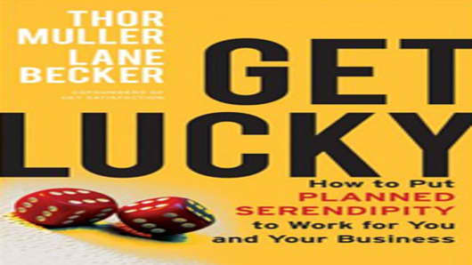 Get Lucky: How to Put Planned Serendipity to Work for You and Your Business