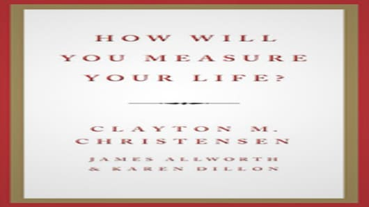 How Will You Measure Your Life by Clayton M. Christensen