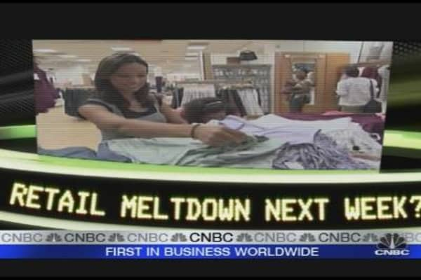Retail Meltdown Next Week?
