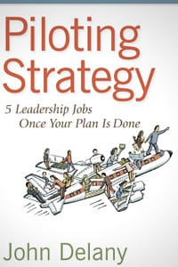 Piloting Strategy: 5 Leadership Jobs Once Your Plan Is Done