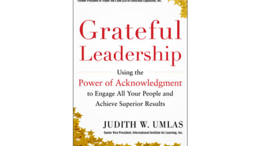 """Grateful Leadership: Using the Power of Acknowledgment to Engage All Your People and Achieve Superior Results"" by Judith Umlas"