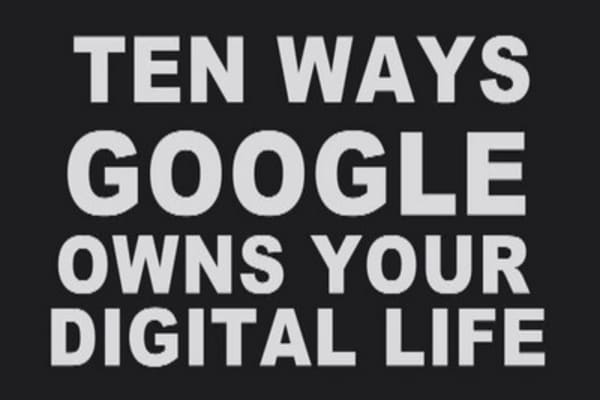 Ten ways Google owns your digital life