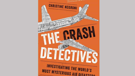 "Christine Negroni's ""The Crash Detectives — Investigating the World's Most Mysterious Air Disasters"""