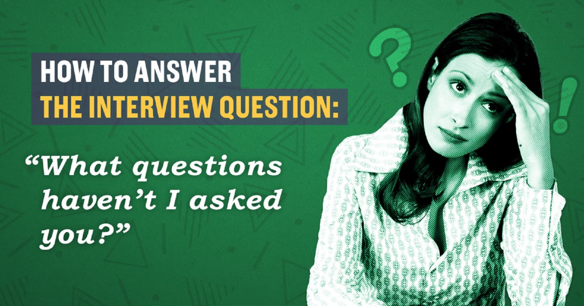 What To Say When An Interviewer Says What Haven T I Asked You Yet