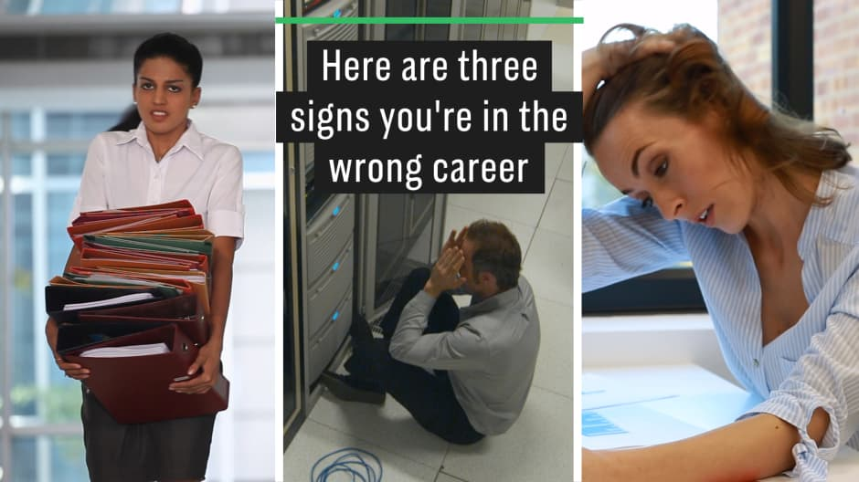 Here are 3 signs you're in the wrong career